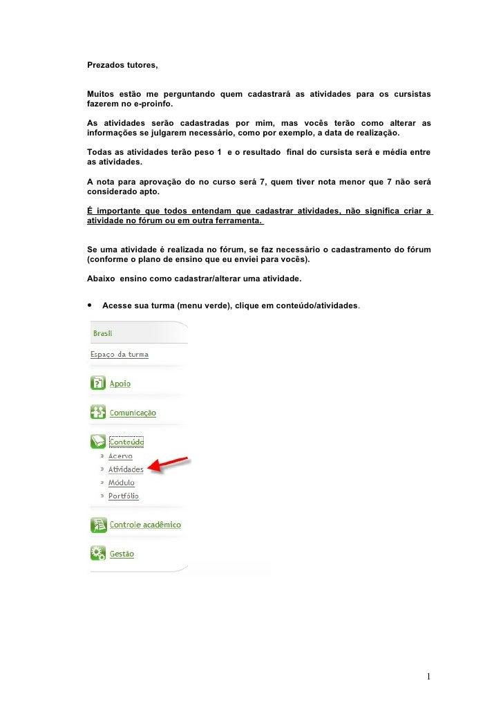 Prezados tutores,   Muitos estão me perguntando quem cadastrará as atividades para os cursistas fazerem no e-proinfo.  As ...