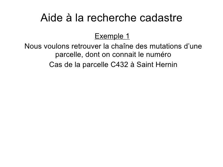 Aide à la recherche cadastre Exemple 1   Nous voulons retrouver la chaîne des mutations d'une parcelle, dont on connait le...