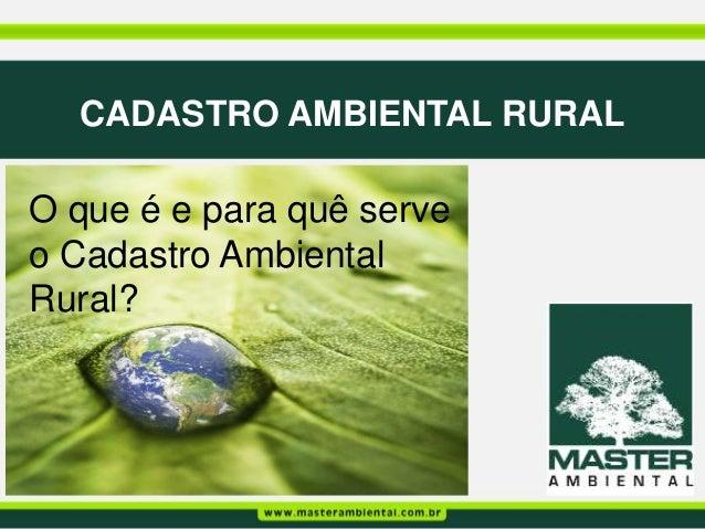 CADASTRO AMBIENTAL RURALO que é e para quê serveo Cadastro AmbientalRural?