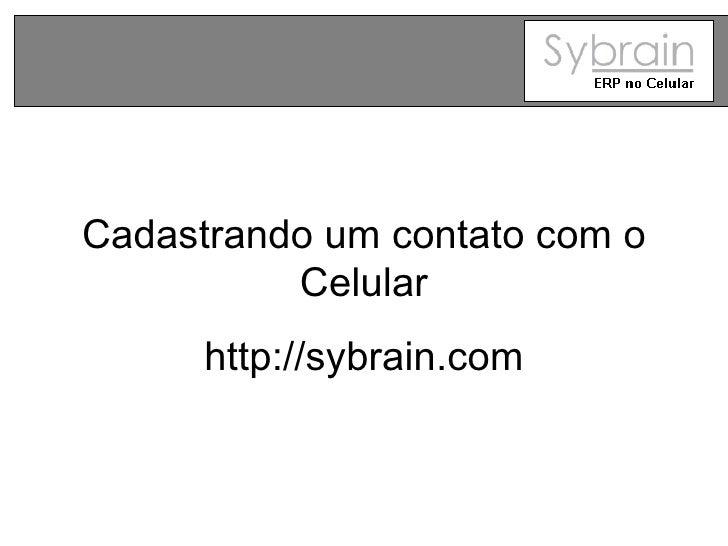 Cadastrando um contato com o Celular http://sybrain.com