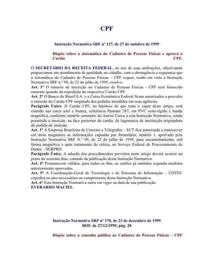 CPF               Instrução Normativa SRF nº 127, de 27 de outubro de 1999              Dispõe sobre a sistemática do Cada...