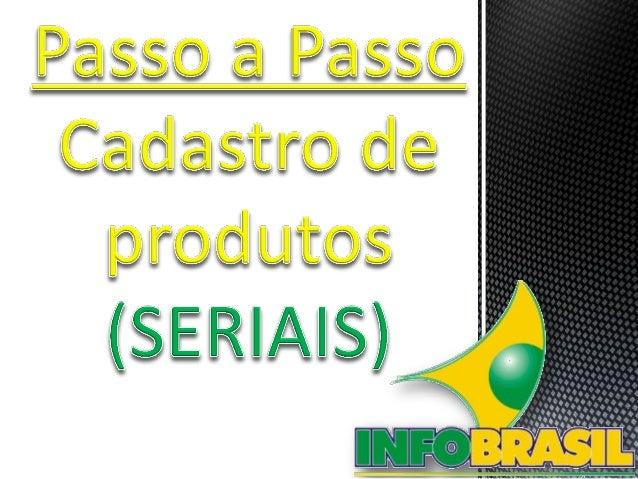  HABILITANDO PARA USO DE SERIAL  CADASTRO DE PRODUTOS Configurações - Habilitações 1. Alterar o campo serial para SERIAL...