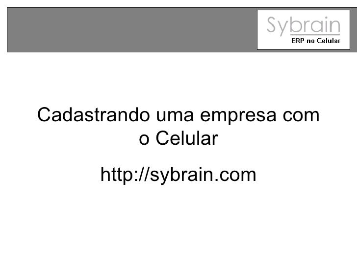 Cadastrando uma empresa com o Celular http://sybrain.com