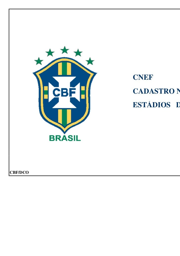 CNEF          CADASTRO NACIONAL DE          ESTÁDIOS DE FUTEBOLCBF/DCO                Rev:   2   15/09/09