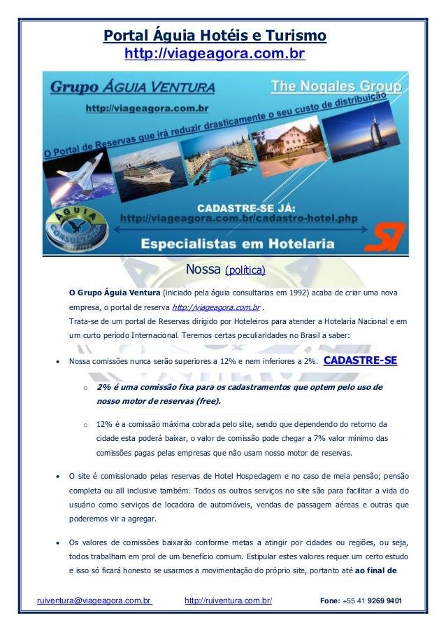 Portal Águia Hotéis e Turismo http://viageagora.com.br ruiventura@viageagora.com.br http://ruiventura.com.br/ Fone: +55 41...
