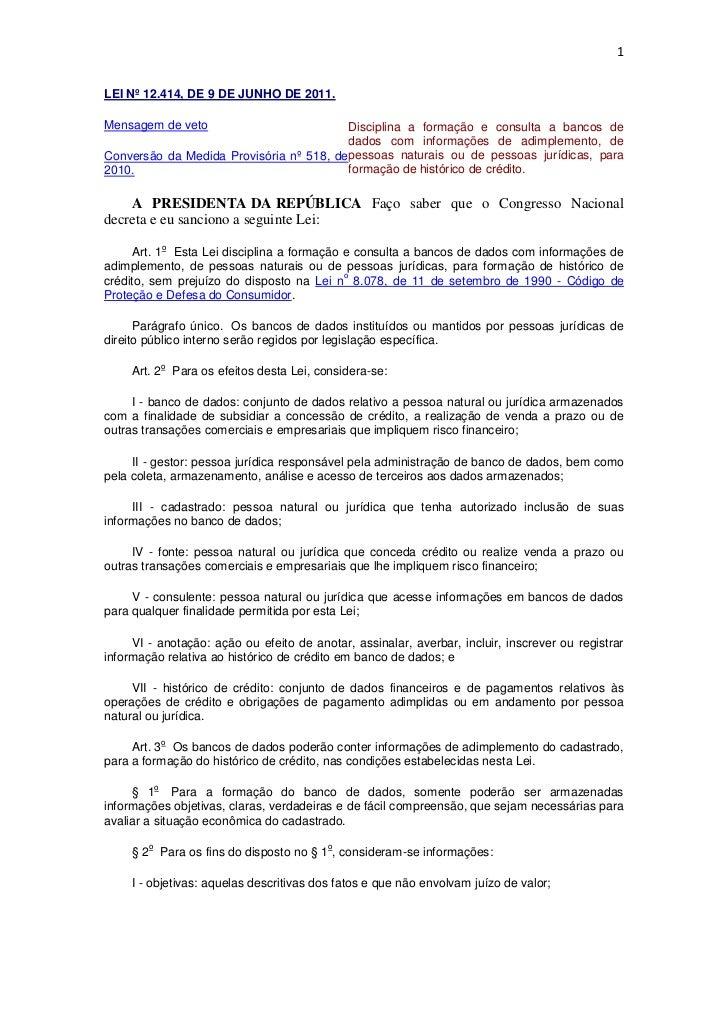 1LEI Nº 12.414, DE 9 DE JUNHO DE 2011.Mensagem de veto                         Disciplina a formação e consulta a bancos d...
