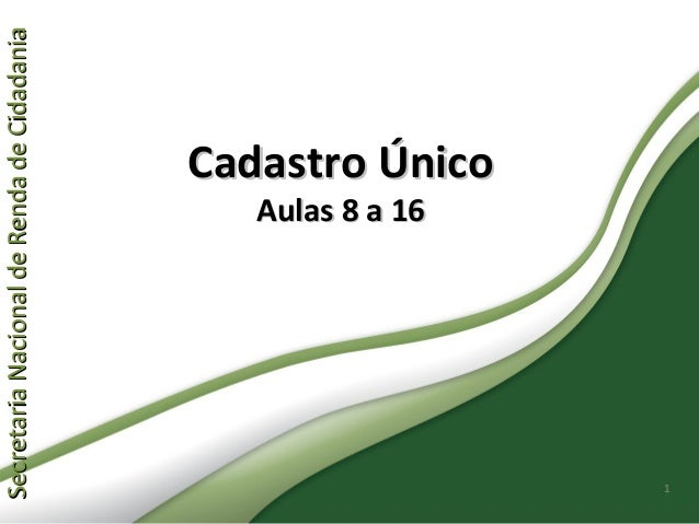 SecretariaNacionaldeRendadeCidadaniaSecretariaNacionaldeRendadeCidadania 1 Cadastro ÚnicoCadastro Único Aulas 8 a 16Aulas ...