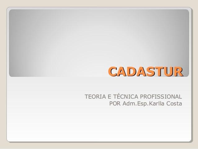 CCAADDAASSTTUURR  TEORIA E TÉCNICA PROFISSIONAL  POR Adm.Esp.Karlla Costa