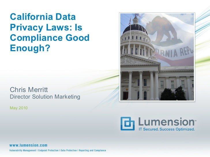 California Data Privacy Laws: Is Compliance Good Enough? Chris Merritt Director Solution Marketing May 2010
