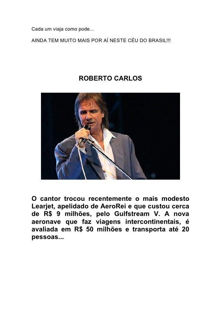 Cada um viaja como pode...AINDA TEM MUITO MAIS POR AÍ NESTE CÉU DO BRASIL!!!                   ROBERTO CARLOSO cantor troc...