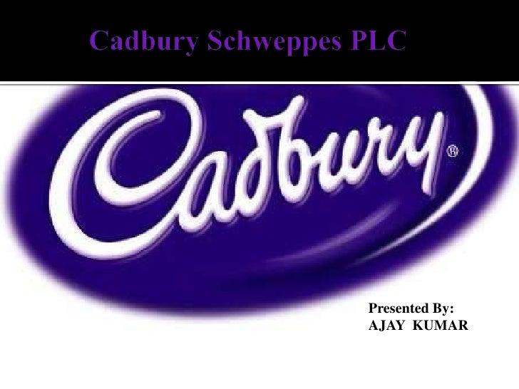 Cadbury Schweppes PLC<br />Presented By:<br />AJAY  KUMAR<br />