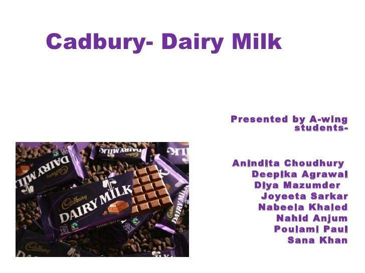 Cadbury- Dairy Milk              Presented by A-wing                        students-               Anindita Choudhury    ...