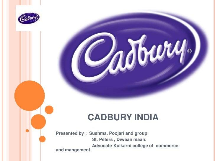 CADBURY INDIA <br />Presented by :  Sushma. Poojari and group<br />St. Peters , Diwaanmaan.<br />Advocate Kulk...
