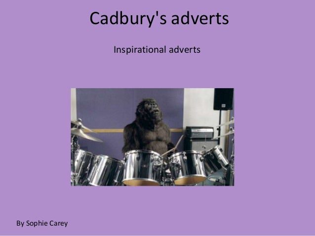 Cadburys adverts                    Inspirational advertsBy Sophie Carey