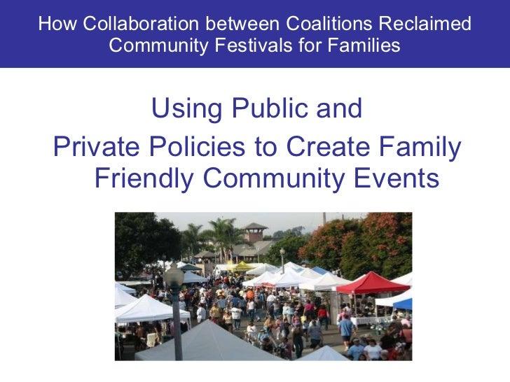 How   Collaboration between Coalitions Reclaimed Community Festivals for Families <ul><li>Using Public and </li></ul><ul><...