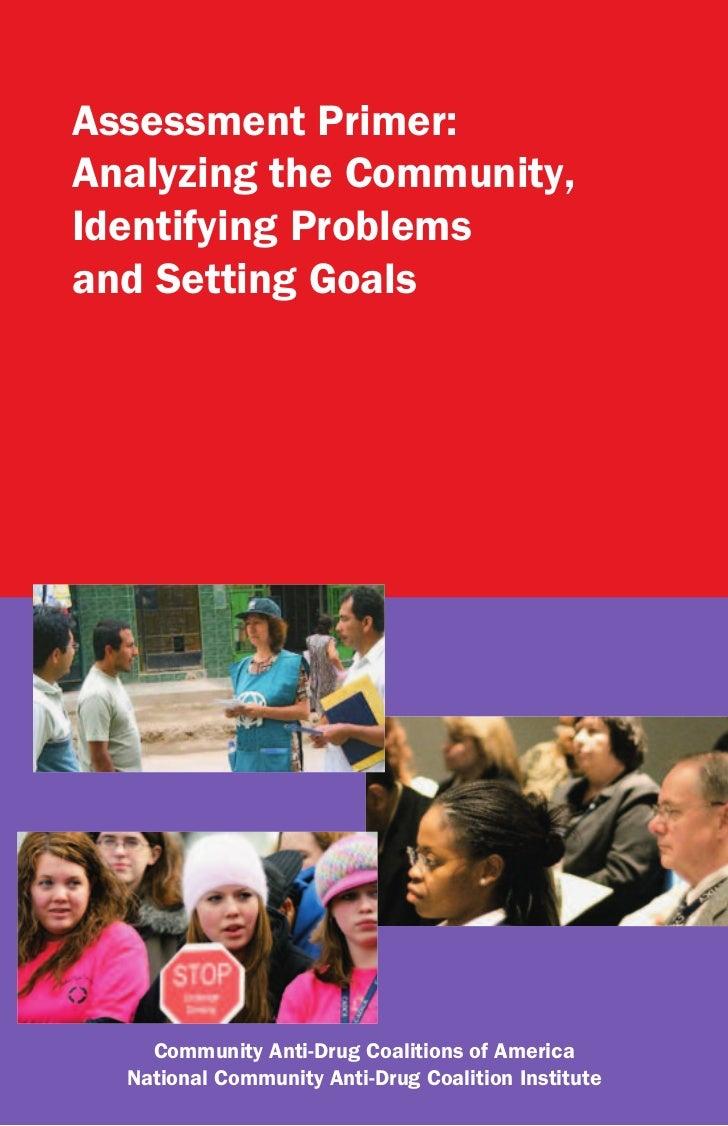 Assessment Primer:Analyzing the Community,Identifying Problemsand Setting Goals    Community Anti-Drug Coalitions of Ameri...