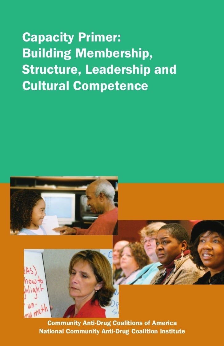 Capacity Primer:Building Membership,Structure, Leadership andCultural Competence    Community Anti-Drug Coalitions of Amer...