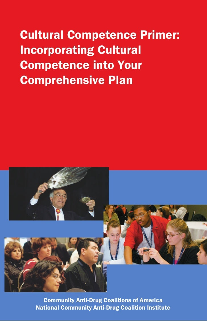 Cultural Competence Primer:Incorporating CulturalCompetence into YourComprehensive Plan    Community Anti-Drug Coalitions ...