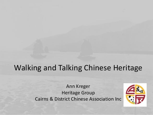 Walking and Talking Chinese Heritage Ann Kreger Heritage Group Cairns & District Chinese Association Inc