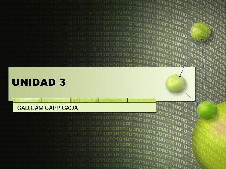UNIDAD 3  CAD,CAM,CAPP,CAQA