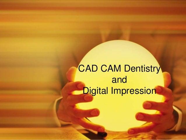 CAD CAM Dentistry and Digital Impression