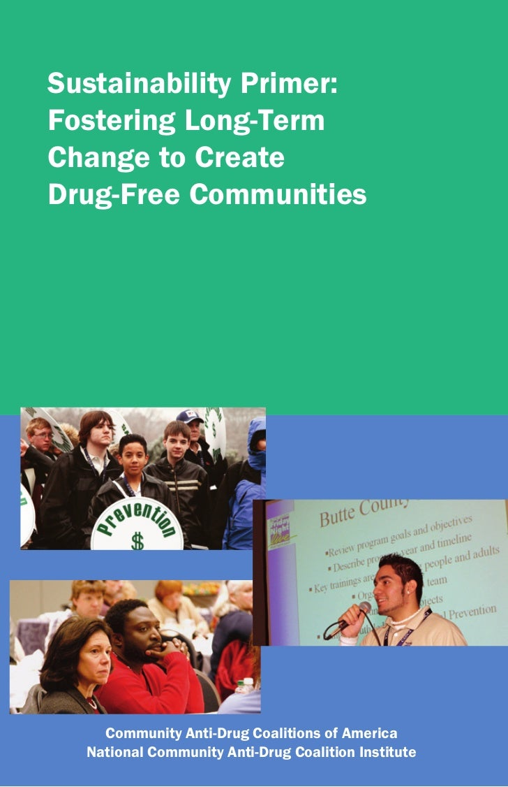 Sustainability Primer:Fostering Long-TermChange to CreateDrug-Free Communities    Community Anti-Drug Coalitions of Americ...