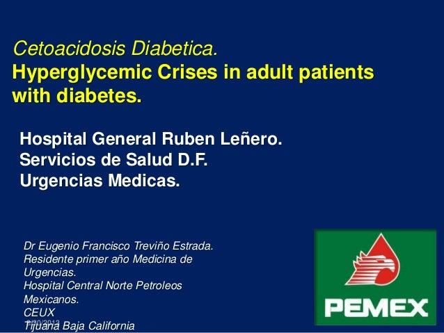8/30/2013 1 Cetoacidosis Diabetica. Hyperglycemic Crises in adult patients with diabetes. Hospital General Ruben Leñero. S...