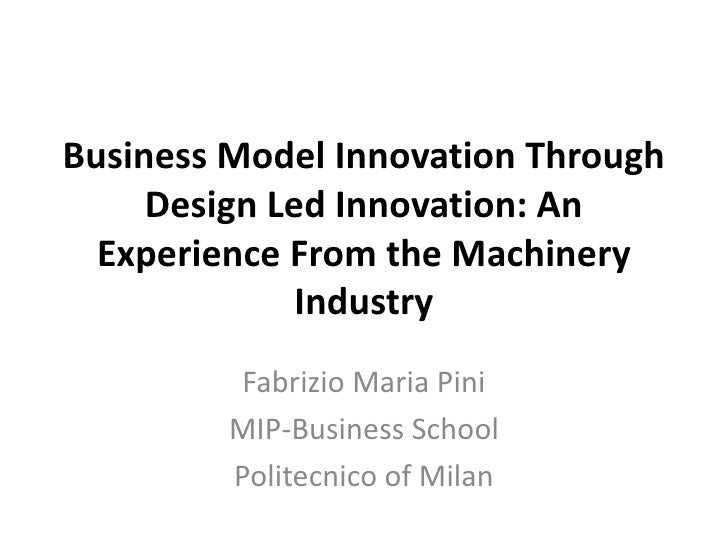 Business Model Innovation Through Design Led Innovation: An Experience From the Machinery Industry <br />Fabrizio Maria Pi...