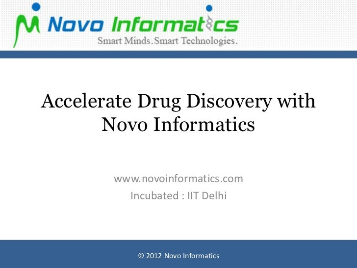 Accelerate Drug Discovery with       Novo Informatics       www.novoinformatics.com         Incubated : IIT Delhi         ...