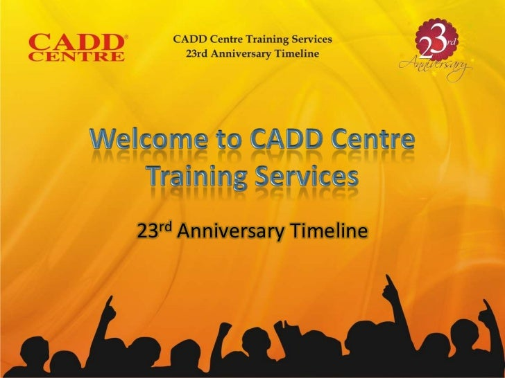 Welcometo CADD CentreTraining Services<br />23rd Anniversary Timeline<br />