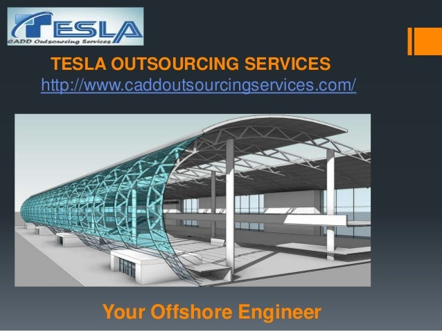 TESLA OUTSOURCING SERVICES http://www.caddoutsourcingservices.com/  Your Offshore Engineer