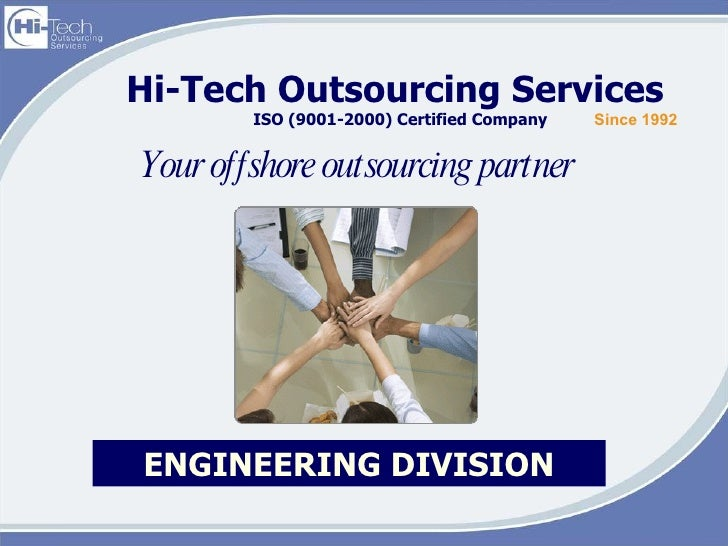 Hi-Tech Outsourcing Services  ISO (9001-2000) Certified Company Your offshore outsourcing partner  Since 1992 ENGINEERING ...