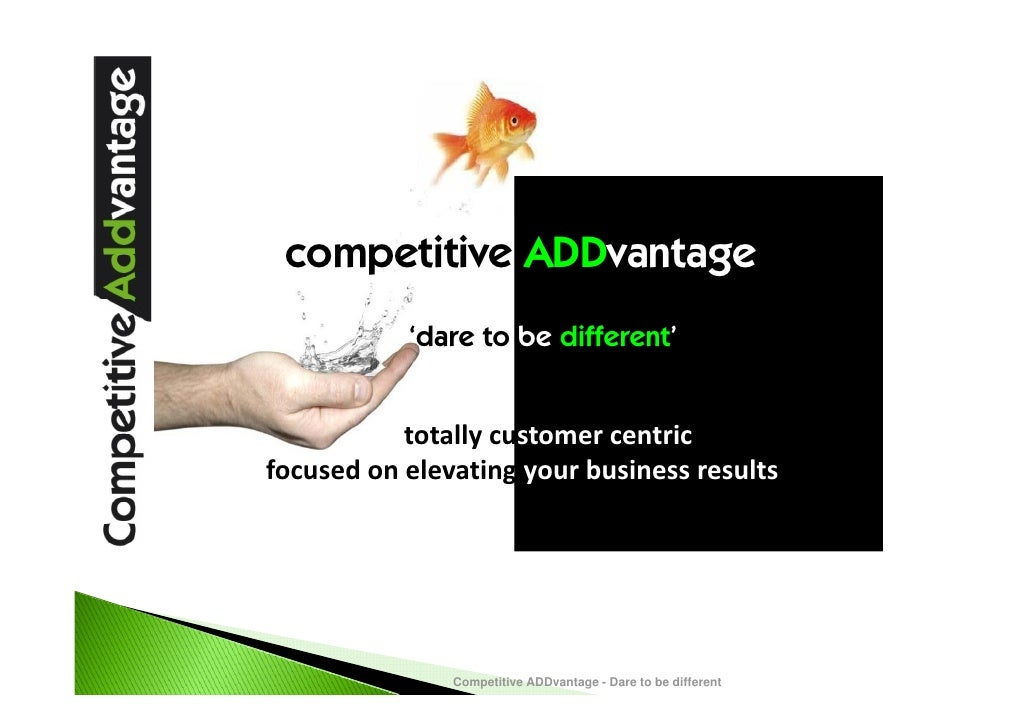 competitive ADDvantage            'dare to be different'              totallycustomercentric focusedonelevating your...