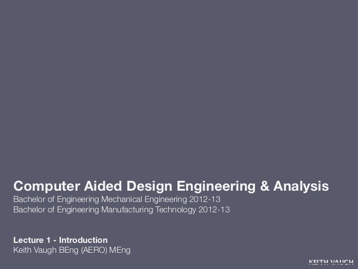 Computer Aided Design Engineering & AnalysisBachelor of Engineering Mechanical Engineering 2012-13Bachelor of Engineering ...
