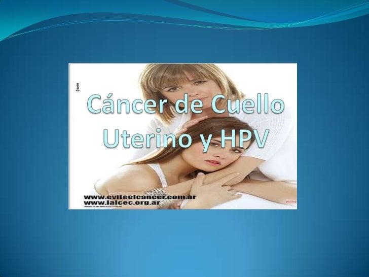  Mas de 490.000 casos en el mundo anualmente    270.000 muertes En USA 10,000 mujeres son diagnosticadas con cáncer cer...