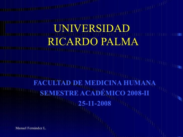 UNIVERSIDAD  RICARDO PALMA FACULTAD DE MEDICINA HUMANA SEMESTRE ACADÉMICO 2008-II 25-11-2008