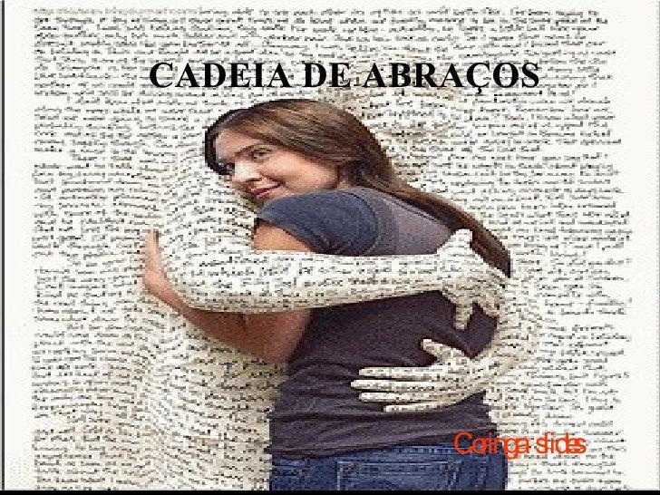 CADEIA DE ABRAÇOS  Coringa  slides