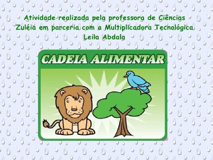 Atividade realizada pela professora de CiênciasZuléia em parceria com a Multiplicadora Tecnológica                    Leil...