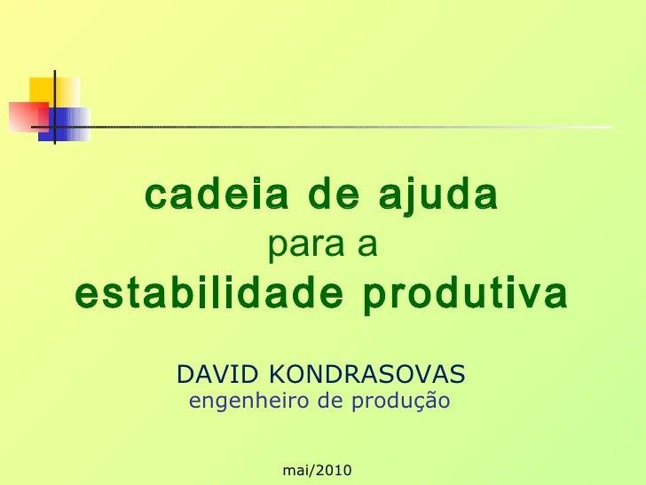cadeia de ajuda para a estabilidade produtiva engenheiro de produção DAVID KONDRASOVAS mai/2010