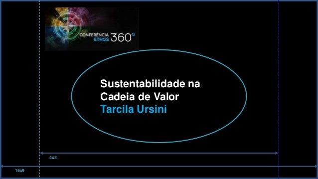 Sustentabilidade na  Cadeia de Valor  Tarcila Ursini  16x9  4x3