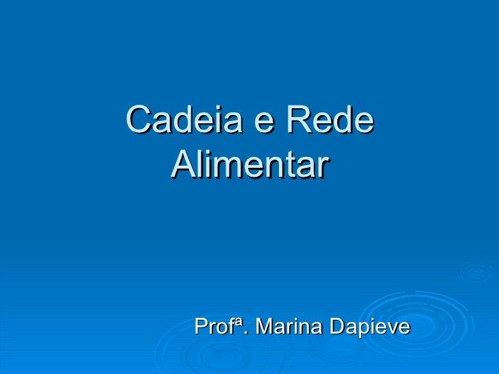 Cadeia e Rede Alimentar Profª. Marina Dapieve