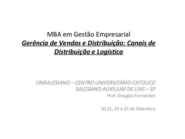MBA em Gestão Empresarial  Gerência de Vendas e Distribuição: Canais de  Distribuição e Logística  UNISALESIANO – CENTRO U...