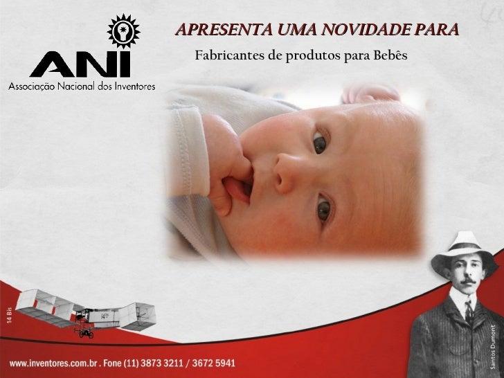 APRESENTA UMA NOVIDADE PARA Fabricantes de produtos para Bebês