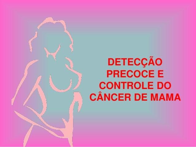 DETECÇÃO PRECOCE E CONTROLE DO CÂNCER DE MAMA