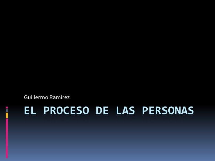 Guillermo RamírezEL PROCESO DE LAS PERSONAS