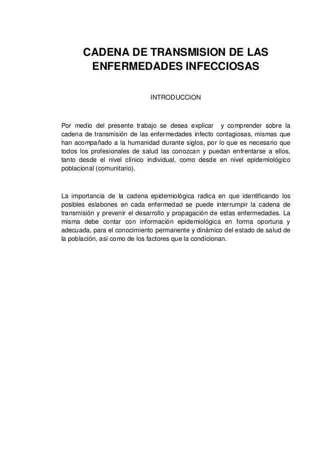 CADENA DE TRANSMISION DE LAS ENFERMEDADES INFECCIOSAS INTRODUCCION Por medio del presente trabajo se desea explicar y comp...