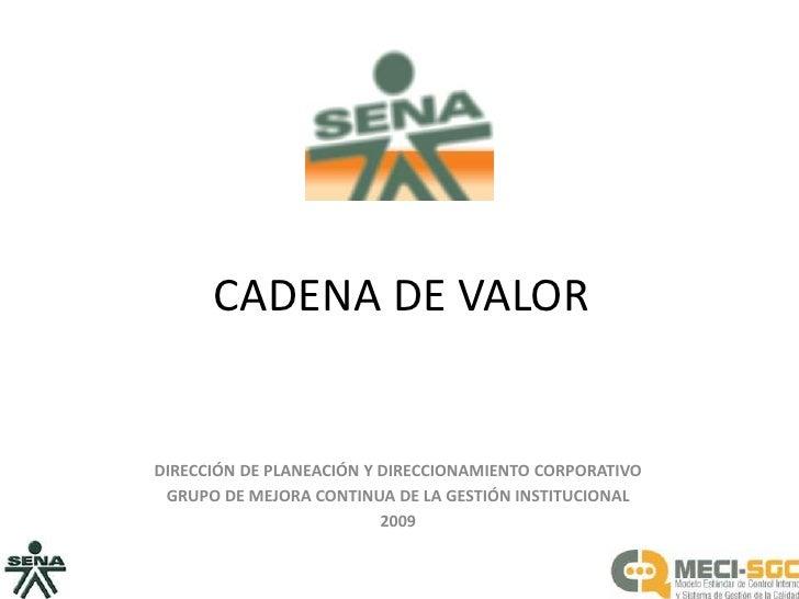CADENA DE VALOR<br />DIRECCIÓN DE PLANEACIÓN Y DIRECCIONAMIENTO CORPORATIVO<br />GRUPO DE MEJORA CONTINUA DE LA GESTIÓN IN...