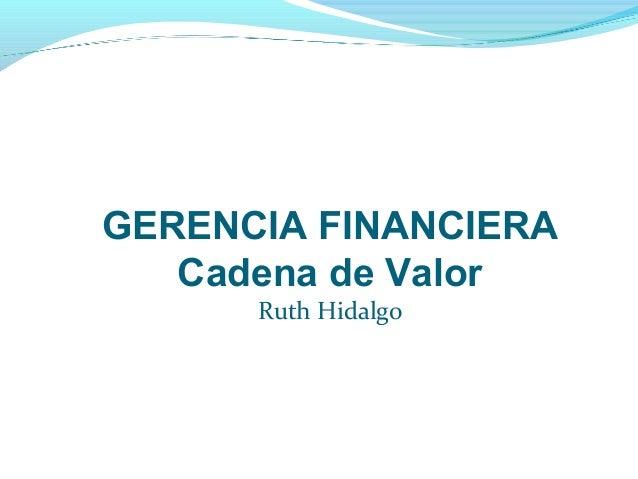 GERENCIA FINANCIERA Cadena de Valor Ruth Hidalgo