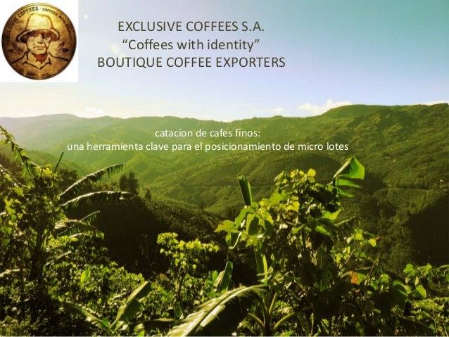 """EXCLUSIVE COFFEES S.A. """"Coffees with identity"""" BOUTIQUE COFFEE EXPORTERS catacion de cafes finos: una herramienta clave pa..."""