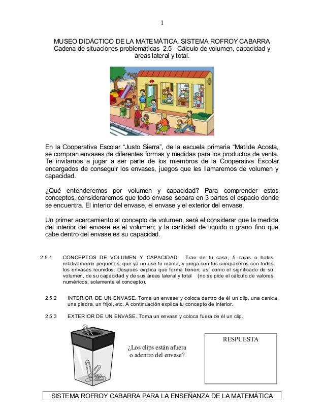 MUSEO DIDÁCTICO DE LA MATEMÁTICA. SISTEMA ROFROY CABARRA Cadena de situaciones problemáticas 2.5 Cálculo de volumen, capac...